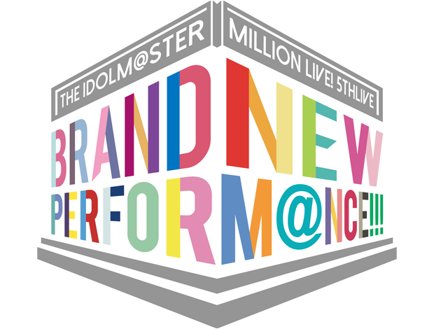 THE IDOLM@STER MILLION LIVE! 5thLIVE BRAND NEW PERFORM@NCE!!!